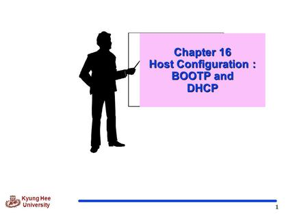 1 Kyung Hee University Chapter 16 Host Configuration : BOOTP and DHCP.
