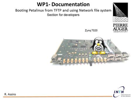 WP1- Documentation Booting Petalinux from TFTP and using Network file system Section for developers Zynq 7020 R. Assiro.