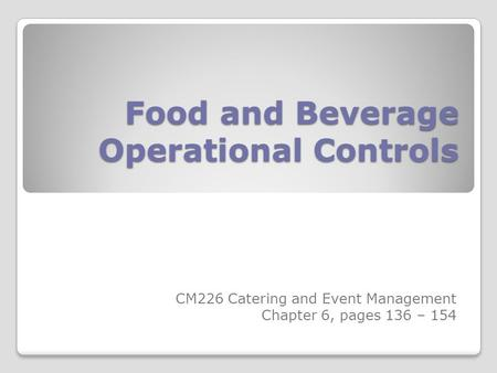 Food and Beverage Operational Controls CM226 Catering and Event Management Chapter 6, pages 136 – 154.