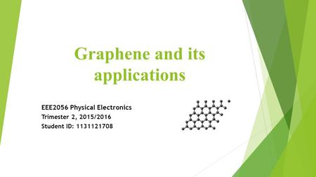 Graphene and its applications EEE2056 Physical Electronics Trimester 2, 2015/2016 Student ID: 1131121708.