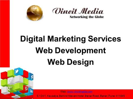 Digital Marketing Services Web Development Web Design Web: www.vincitmedia.comwww.vincitmedia.com S 124/1, Kausalya, Behind Malvani Hotel, Baner Road,