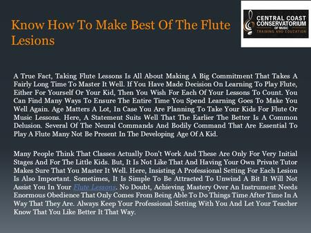 Know How To Make Best Of The Flute Lesions A True Fact, Taking Flute Lessons Is All About Making A Big Commitment That Takes A Fairly Long Time To Master.