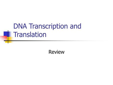 DNA Transcription and Translation Review. There are 3 types of RNA: Messenger RNA (mRNA) Ribosomal RNA (rRNA) Transfer RNA (tRNA)