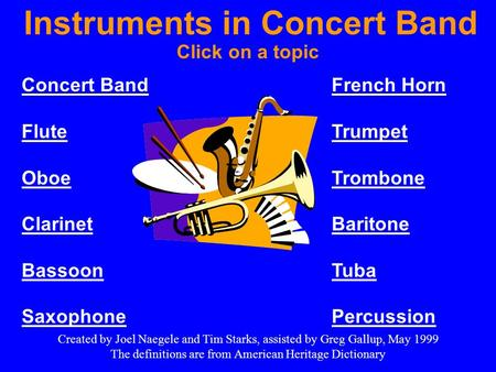 Concert Band Flute Oboe Clarinet Bassoon Saxophone French Horn Trumpet Trombone Baritone Tuba Percussion Click on a topic Instruments in Concert Band Created.