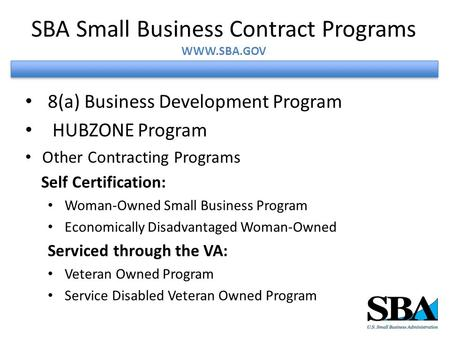 8(a) Business Development Program HUBZONE Program Other Contracting Programs Self Certification: Woman-Owned Small Business Program Economically Disadvantaged.