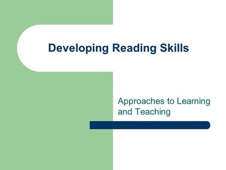 Developing Reading Skills Approaches to Learning and Teaching.