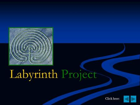 Labyrinth Project Click here:. What is a Labyrinth? A labyrinth is a physical space designed for walking and personal reflection. A labyrinth is a physical.