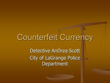 Counterfeit Currency Detective AnDrea Scott City of LaGrange Police Department.