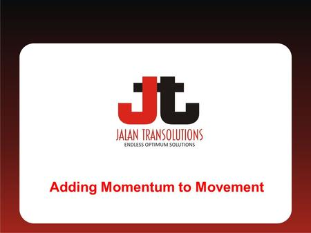Adding Momentum to Movement.  Jalan Transolutions (India) Ltd., formerly known as Jalan Carriers Pvt. Ltd.,  We had started its progressive journey.
