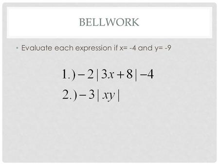 BELLWORK Evaluate each expression if x= -4 and y= -9.