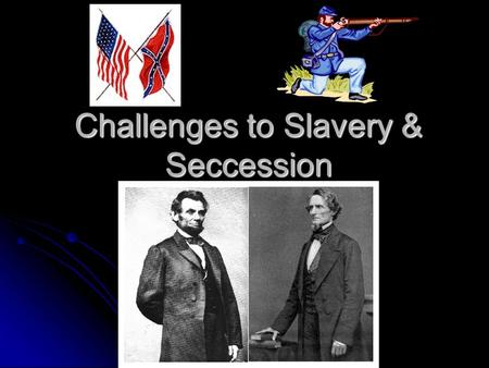 Challenges to Slavery & Seccession. Republican Party Antislavery political party formed in 1854 Antislavery political party formed in 1854 Free-Soilers.