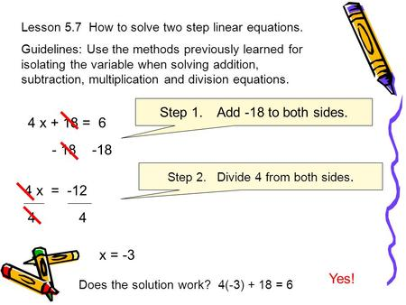 Lesson 5.7 How to solve two step linear equations. Guidelines: Use the methods previously learned for isolating the variable when solving addition, subtraction,