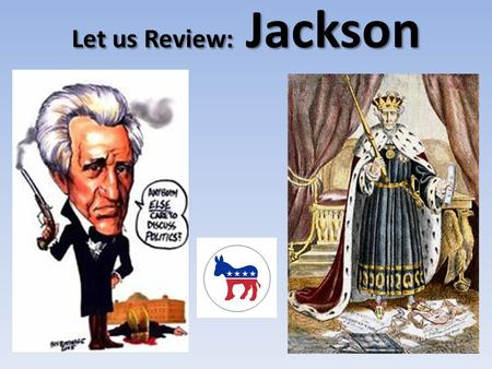 Let us Review: Jackson Favorite Sons Candidates who receive backing from their home states or regions with out support from the National Party. Jackson.