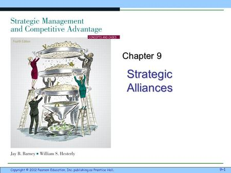 Strategic Alliances 9-1 Copyright © 2012 Pearson Education, Inc. publishing as Prentice Hall. Chapter 9.
