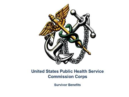 United States Public Health Service Commission Corps Survivor Benefits.