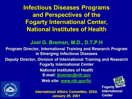Joel G. Breman, M.D., D.T.P.H Program Director, International Training and Research Program in Emerging Infectious Diseases Deputy Director, Division of.