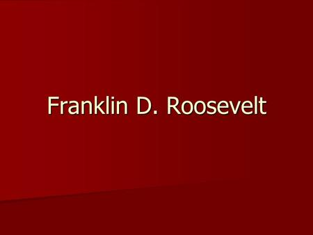 Franklin D. Roosevelt. Add to your President Chart Franklin D. Roosevelt Franklin D. Roosevelt #32 #32 1933 – 1945 1933 – 1945 The New Deal, WWII The.