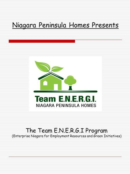 Niagara Peninsula Homes Presents The Team E.N.E.R.G.I Program (Enterprise Niagara for Employment Resources and Green Initiatives)