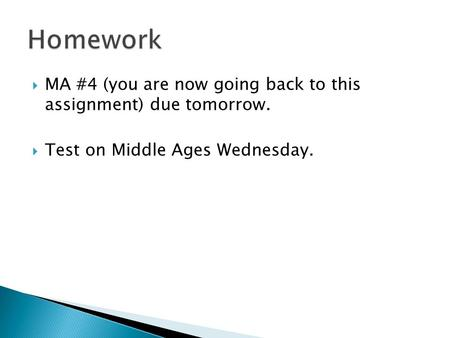  MA #4 (you are now going back to this assignment) due tomorrow.  Test on Middle Ages Wednesday.
