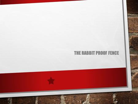 THE RABBIT PROOF FENCE. SETTING THE RABBIT PROOF FENCE IS AN AUSTRALIAN BOOK THAT IS BASED ON A TRUE STORY OF THE GREATEST WALKING JOURNEY OF 2400KM (1500)