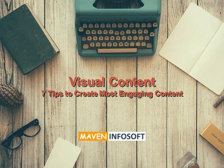 Visual Content 7 Tips to Create Most Engaging Content Visual Content 7 Tips to Create Most Engaging Content.