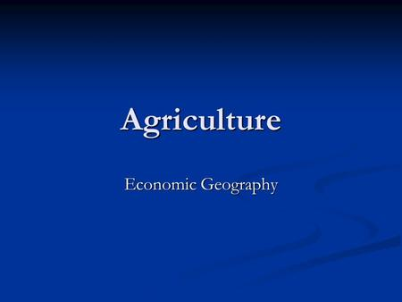 Agriculture Economic Geography. Percentage of Farmers in the Labor Force.