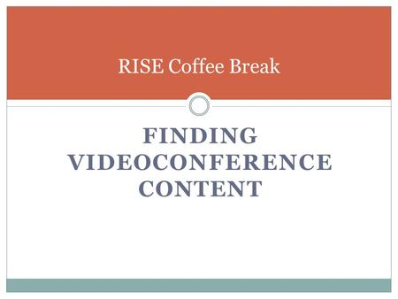 FINDING VIDEOCONFERENCE CONTENT RISE Coffee Break.