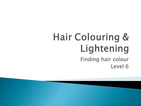 Finding hair colour Level 6.  Hair colour is determined usually by hereditary  Colour is produced at the dermal papilla and it presence is in the cortex.