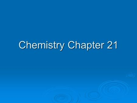 Chemistry Chapter 21.  ___________: The study of matter.  ____________: Anything that has mass and volume. Remember, mass and weight ______ the same.