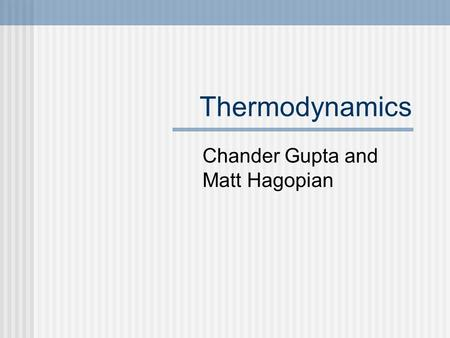 Thermodynamics Chander Gupta and Matt Hagopian. Introduction into Thermo Thermodynamics is the study of energy and its transformations Thermochemistry.