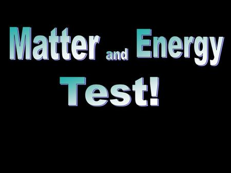 1. In chemistry, most energy is in the form of: A. heat B. fire C. matter D. both A and B.