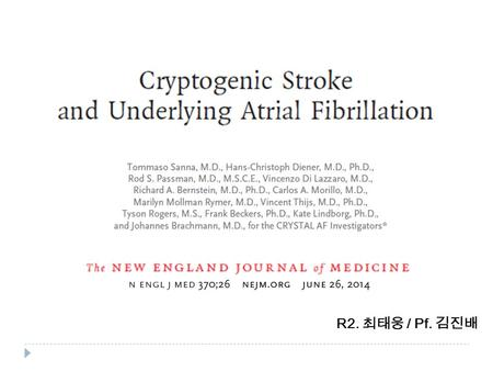 R2. 최태웅 / Pf. 김진배. BACKGROUND  Ischemic stroke : leading causes of death and disability : cause remains unexplained after routine evaluation → Cryptogenic.