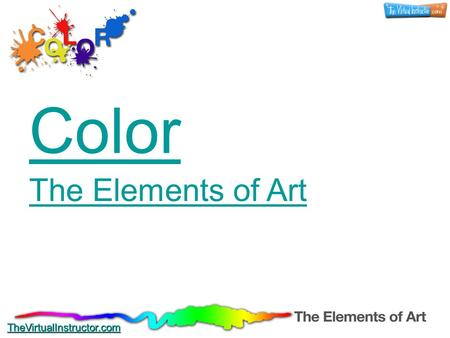Color The Elements of Art The Elements of Art TheVirtualInstructor.com.