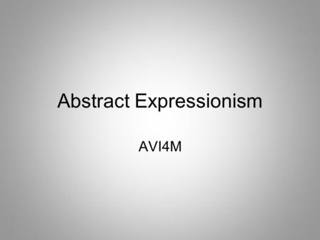 "Abstract Expressionism AVI4M. Action Painting The product and the act of creating are both important Also called ""action painting"" Stressed energy, action."