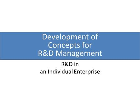 Development of Concepts for R&D Management R&D in an Individual Enterprise.