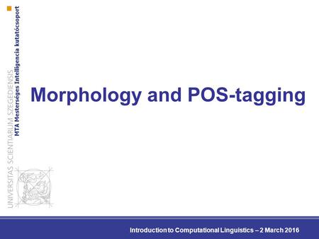 Morphology and POS-tagging Introduction to Computational Linguistics – 2 March 2016.
