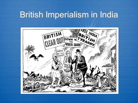 British Imperialism in India. Overview  The British East India Company had established trading rights in India during the early 1600s. By the mid 1800s,