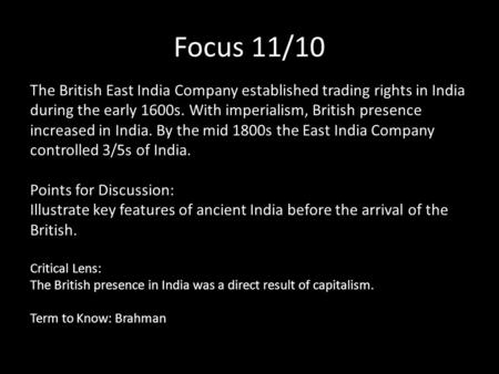 Focus 11/10 The British East India Company established trading rights in India during the early 1600s. With imperialism, British presence increased in.
