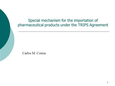 1 Special mechanism for the importation of pharmaceutical products under the TRIPS Agreement Carlos M. Correa.