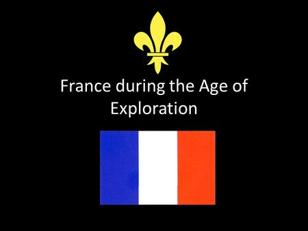 France during the Age of Exploration. Background Spain's successful colonization efforts did not go unnoticed. Other European nations like England, the.
