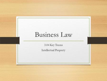 Business Law 3.04 Key Terms Intellectual Property.