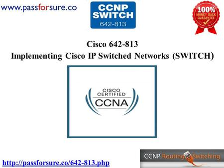 Cisco 642-813 Implementing Cisco IP Switched Networks (SWITCH )