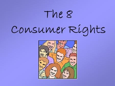 The 8 Consumer Rights. Can you name some of them?