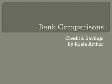 Credit & Savings By Rosie Arthur.  Checking Account $50 to open account No interest No monthly service fee  Savings Account You can waive monthly fee.