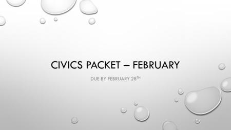 CIVICS PACKET – FEBRUARY DUE BY FEBRUARY 28 TH. STANDARD CE.13A THE STUDENT WILL DEMONSTRATE KNOWLEDGE OF THE ROLE OF GOVERNMENT IN THE UNITED STATES.