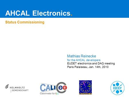 AHCAL Electronics. Status Commissioning Mathias Reinecke for the AHCAL developers EUDET electronics and DAQ meeting Paris Palaiseau, Jan. 14th, 2010.