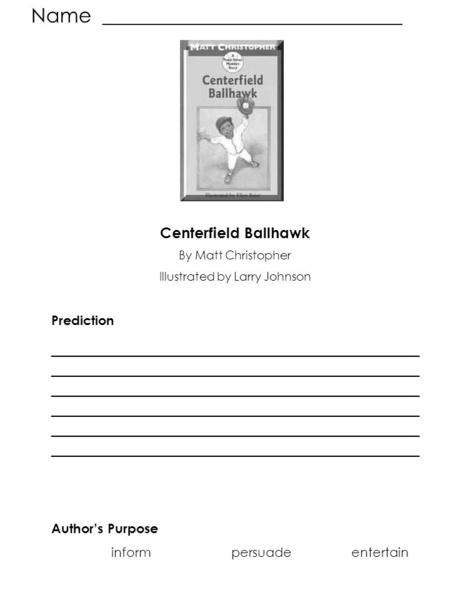 Name ______________________________ Centerfield Ballhawk By Matt Christopher Illustrated by Larry Johnson Prediction ____________________________________________.