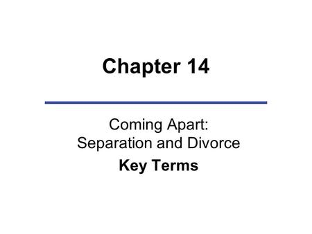 Chapter 14 Coming Apart: Separation and Divorce Key Terms.