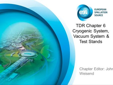 Chapter Editor: John Weisend TDR Chapter 6 Cryogenic System, Vacuum System & Test Stands.
