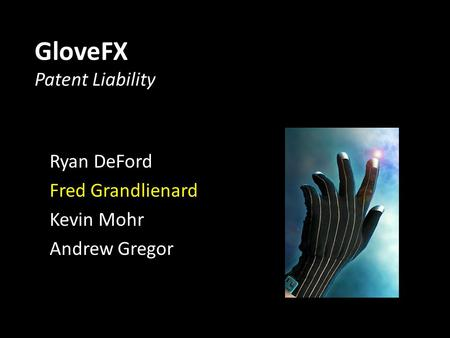 GloveFX Patent Liability Ryan DeFord Fred Grandlienard Kevin Mohr Andrew Gregor.